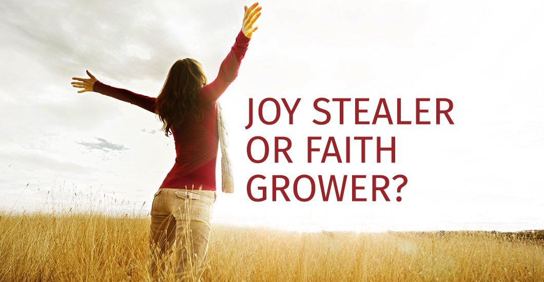 Joy Stealer or Faith Grower? - Shalom Tidings